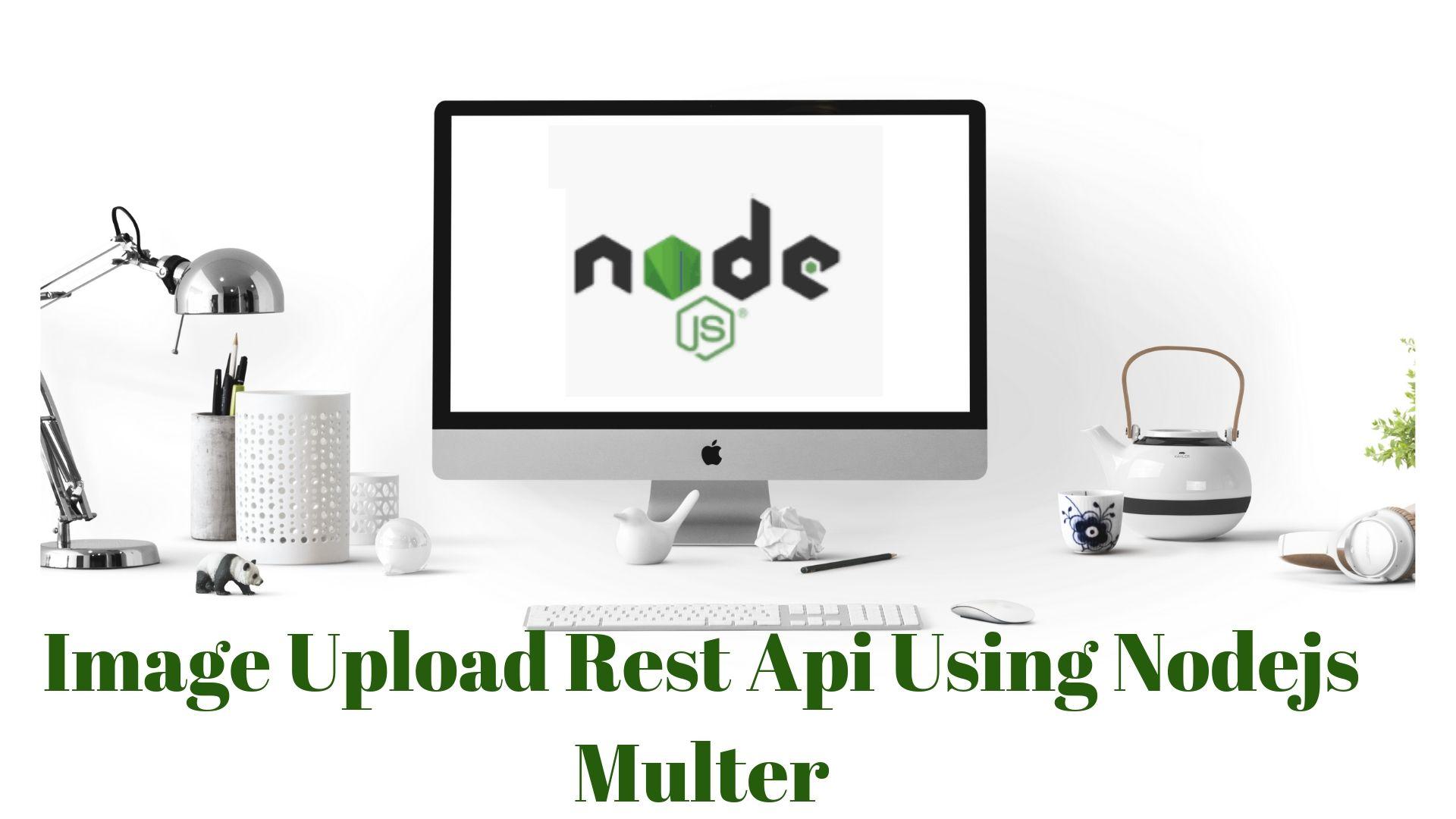 Create Nodejs API to Upload file Using Multer