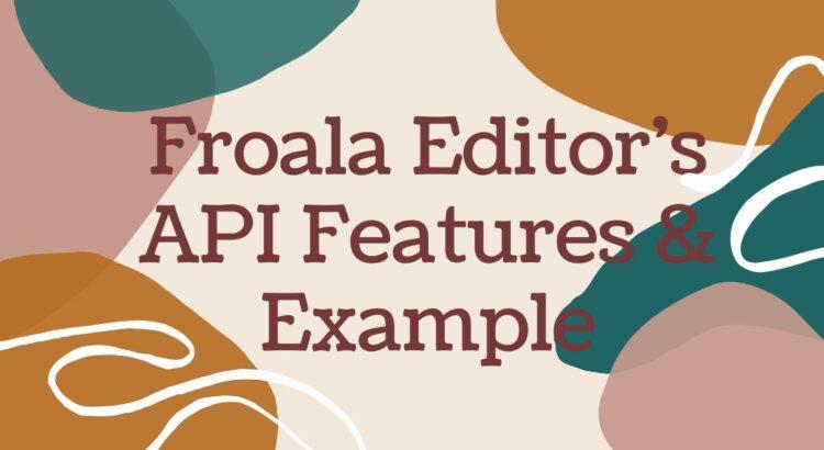 Froala-Editor's-API-Features-&-Example